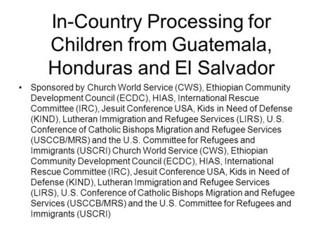 In-Country Processing for Children from Guatemala, Honduras and El Salvador Sponsored by Church World Service (CWS), Ethiopian Community Development Council.