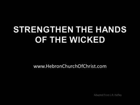 Www.HebronChurchOfChrist.com Adapted from L.R. Hafley.