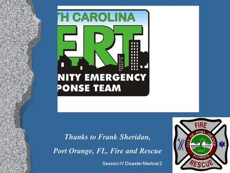 Session IV Disaster Medical 21 Thanks to Frank Sheridan, Port Orange, FL, Fire and Rescue.