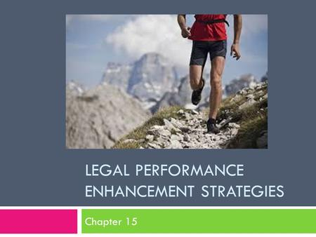 LEGAL PERFORMANCE ENHANCEMENT STRATEGIES Chapter 15.
