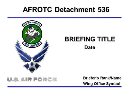BRIEFING TITLE Date AFROTC Detachment 536 Briefer's Rank/Name Wing Office Symbol.