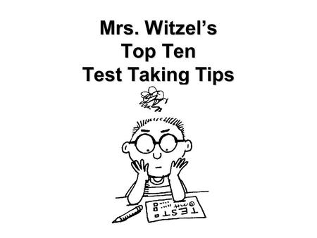 Mrs. Witzel's Top Ten Test Taking Tips. #10 Bring all the supplies necessary –pencils, highlighters, eraser.