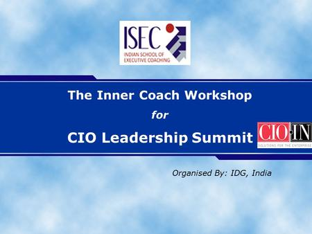 The Inner Coach Workshop for CIO Leadership Summit Organised By: IDG, India.