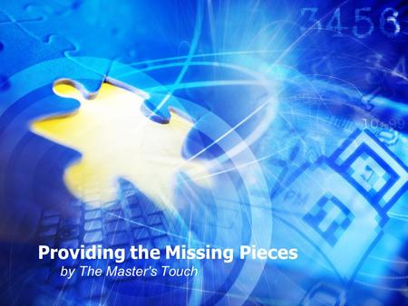 Providing the Missing Pieces by The Master's Touch.