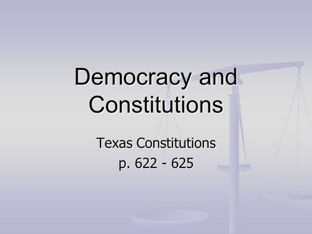 Democracy and Constitutions Texas Constitutions p. 622 - 625.