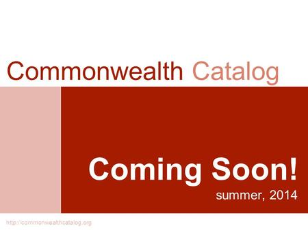 Coming Soon! summer, 2014 Commonwealth Catalog