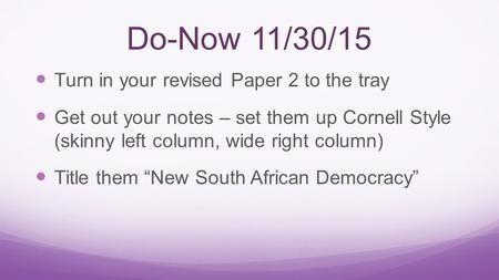 Do-Now 11/30/15 Turn in your revised Paper 2 to the tray Get out your notes – set them up Cornell Style (skinny left column, wide right column) Title them.