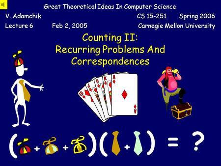 Counting II: Recurring Problems And Correspondences Great Theoretical Ideas In Computer Science V. AdamchikCS 15-251 Spring 2006 Lecture 6Feb 2, 2005Carnegie.