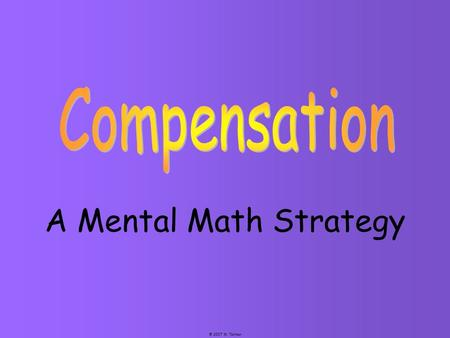 © 2007 M. Tallman A Mental Math Strategy. © 2007 M. Tallman 94 - 22 + 6 + 6 100 28 - = 72 Step 1: 94 is close to 100; 100 is a much easier number to work.