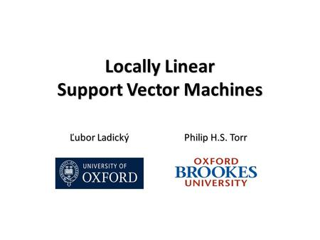 Locally Linear Support Vector Machines Ľubor Ladický Philip H.S. Torr.