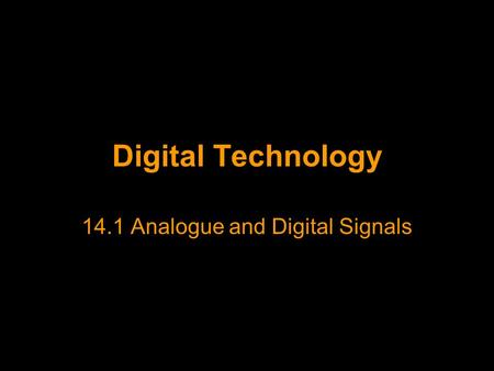 Digital Technology 14.1 Analogue and Digital Signals.