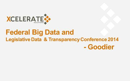 Federal Big Data and Legislative Data & Transparency Conference 2014 - Goodier.