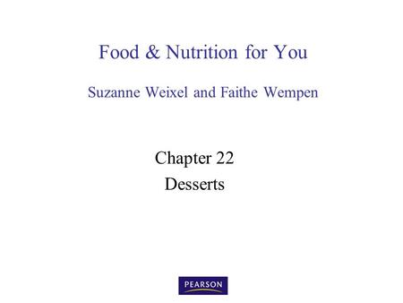 Food & Nutrition for You Suzanne Weixel and Faithe Wempen Chapter 22 Desserts.
