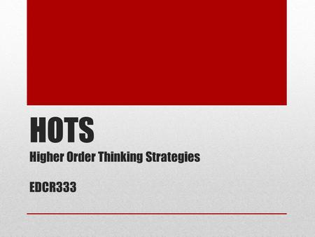 HOTS Higher Order Thinking Strategies EDCR333. HOTS – Higher Order Thinking Strategies Mind Mapping Multiple Intelligence Habits of Mind SOLO Taxonomy.