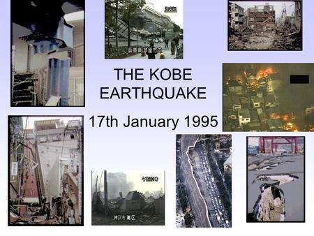 THE KOBE EARTHQUAKE 17th January 1995 WHERE IS KOBE? Kobe is in Japan on the main island of Honshu it is a large fishing port.Awaji the small island.