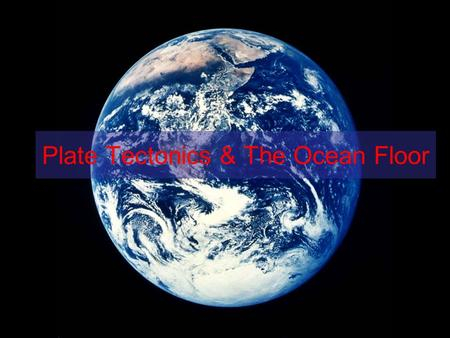 Plate Tectonics & The Ocean Floor. Layers of the Earth (1.4)