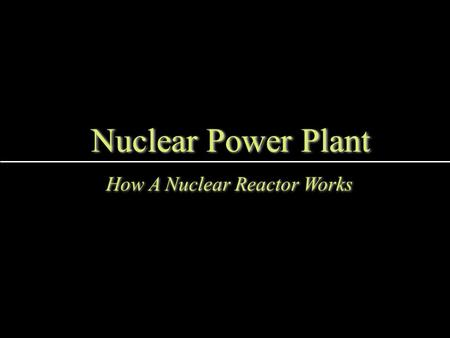 Nuclear Power Plant How A Nuclear Reactor Works. Pressurized Water Reactor - Nuclear Power Plant.