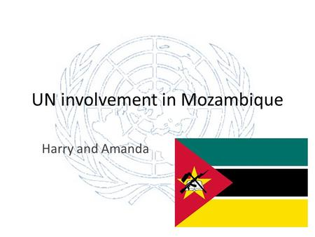 UN involvement in Mozambique Harry and Amanda. Cause of the Conflict A few years after Mozambique gained independence from Portugal in 1975, the country.