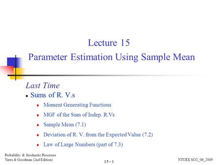Lecture 15 Parameter Estimation Using Sample Mean Last Time Sums of R. V.s Moment Generating Functions MGF of the Sum of Indep. R.Vs Sample Mean (7.1)