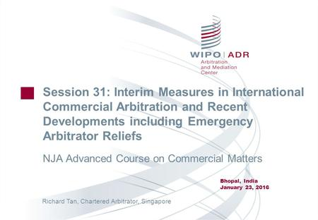 Session 31: Interim Measures in International Commercial Arbitration and Recent Developments including Emergency Arbitrator Reliefs NJA Advanced Course.