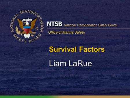 Office of Marine Safety Survival Factors Liam LaRue.