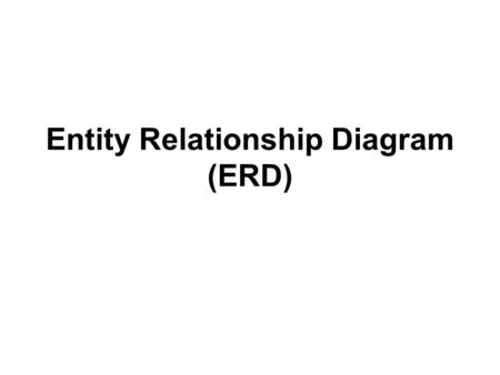 Entity Relationship Diagram (ERD). Objectives Define terms related to entity relationship modeling, including entity, entity instance, attribute, relationship.