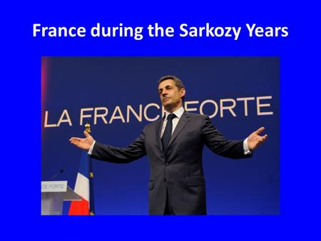 "France during the Sarkozy Years. ""This fundamental difference is why people elected him in 2007 and why they rejected him in 2012. The French liked."