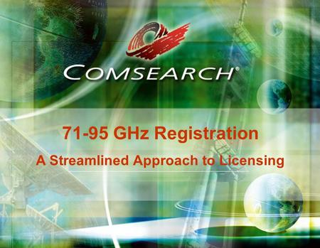 71-95 GHz Registration A Streamlined Approach to Licensing.