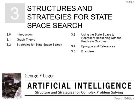 STRUCTURES AND STRATEGIES FOR STATE SPACE SEARCH 3 3.0Introduction 3.1Graph Theory 3.2Strategies for State Space Search 3.3Using the State Space to Represent.