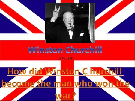 1874-1965 Winston was very good with his oration and speeches. As a child literature was one of his only strong points, according to his teachers he.