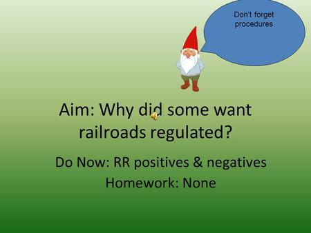 Aim: Why did some want railroads regulated? Do Now: RR positives & negatives Homework: None Don't forget procedures.