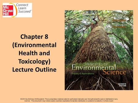 Chapter 8 (Environmental Health and Toxicology) Lecture Outline © 2014 by McGraw-Hill Education. This is proprietary material solely for authorized instructor.