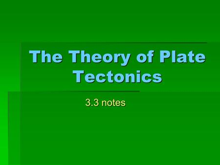 The Theory of Plate Tectonics 3.3 notes How plates move  The theory of plate tectonics states that pieces of Earth's lithosphere are in slow, constant.