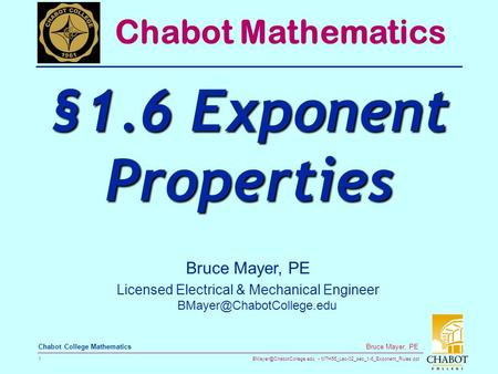 MTH55_Lec-02_sec_1-6_Exponent_Rules.ppt 1 Bruce Mayer, PE Chabot College Mathematics Bruce Mayer, PE Licensed Electrical & Mechanical.