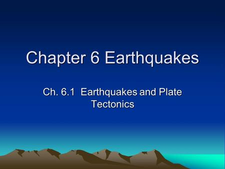 Chapter 6 Earthquakes Ch. 6.1 Earthquakes and Plate Tectonics.