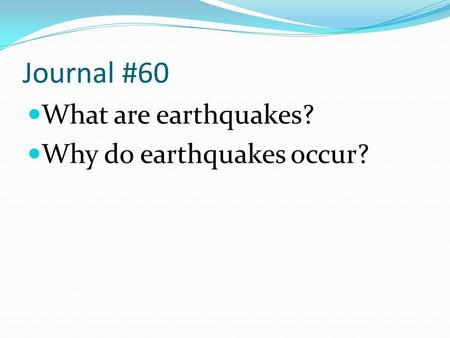 Journal #60 What are earthquakes? Why do earthquakes occur?