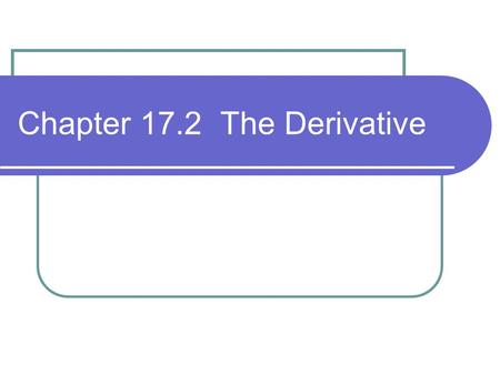 Chapter 17.2 The Derivative. How do we use the derivative?? When graphing the derivative, you are graphing the slope of the original function.