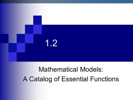 1.2 Mathematical Models: A Catalog of Essential Functions.