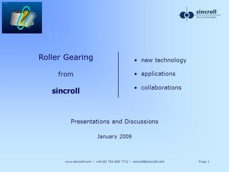 +44 (0) 781 666 7711 1 Roller Gearing from sincroll Presentations and Discussions January 2009 new technology.