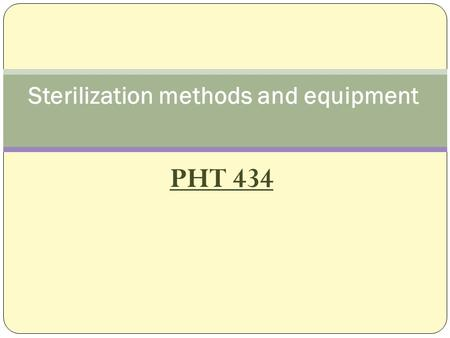 PHT 434 Sterilization methods and equipment. Sterilization concept Sterilization is essential concept in the preparation of sterile pharmaceutical products.