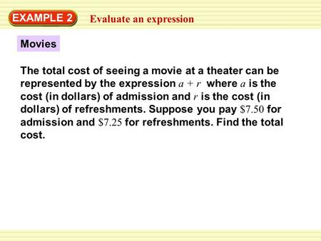 EXAMPLE 2 Evaluate an expression Movies The total cost of seeing a movie at a theater can be represented by the expression a + r where a is the cost (in.