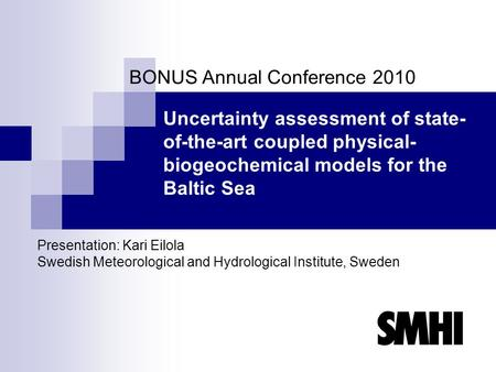 Uncertainty assessment of state- of-the-art coupled physical- biogeochemical models for the Baltic Sea BONUS Annual Conference 2010 Presentation: Kari.