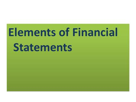 Elements of Financial Statements. Purpose of financial statements Reporting accounting information to external decision makers.