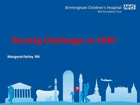Nursing Challenges in CRRT Margaret Farley RN. CRRT Staffing  Need to try and project how many children may require CRRT annually in your unit  Develop.