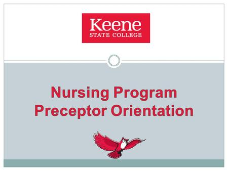 Objectives To review the key components of the Nursing Program. To understand the roles and responsibilities of the student, preceptor and faculty liaison.