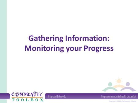 Gathering Information: Monitoring your Progress. What does it mean to monitor your progress? Monitoring your initiative can help you weigh your actions.