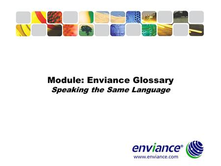 1 Module: Enviance Glossary Speaking the Same Language.