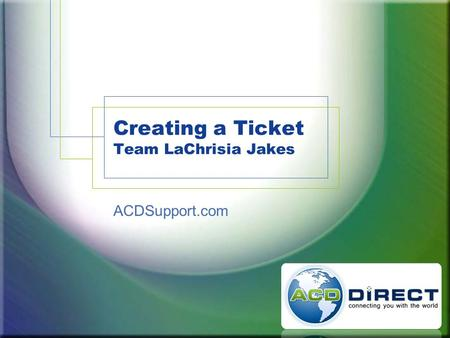 Creating a Ticket Team LaChrisia Jakes ACDSupport.com.