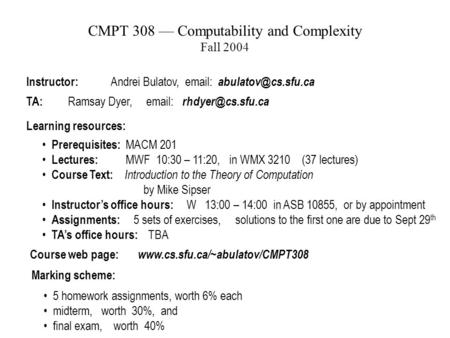 CMPT 308 — Computability and Complexity Fall 2004 Instructor: Andrei Bulatov,   TA: Ramsay Dyer,   Learning.
