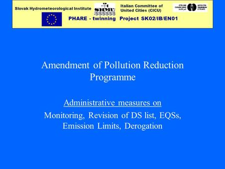 Italian Committee of United Cities (CICU) PHARE - twinning Project SK02/IB/EN01 Slovak Hydrometeorological Institute Amendment of Pollution Reduction Programme.